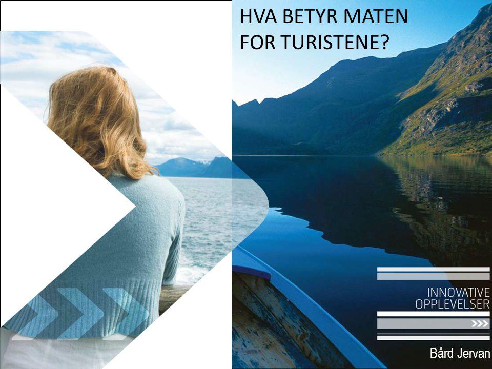 HVA BETYR MATEN FOR TURISTENE Bård Jervan