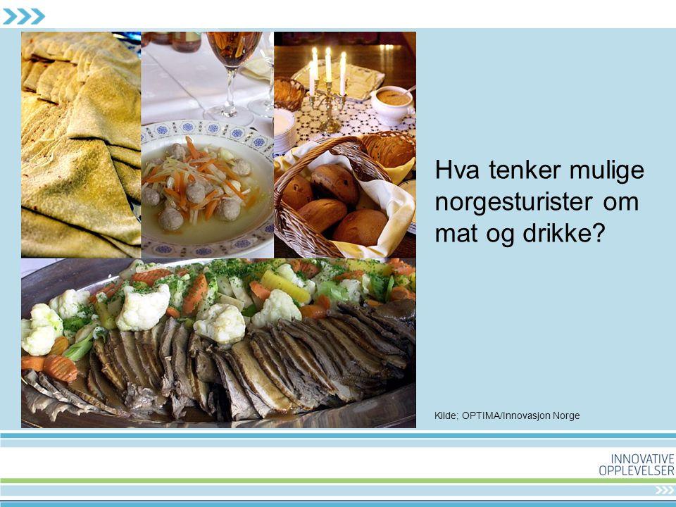 Hva tenker mulige norgesturister om mat og drikke Kilde; OPTIMA/Innovasjon Norge