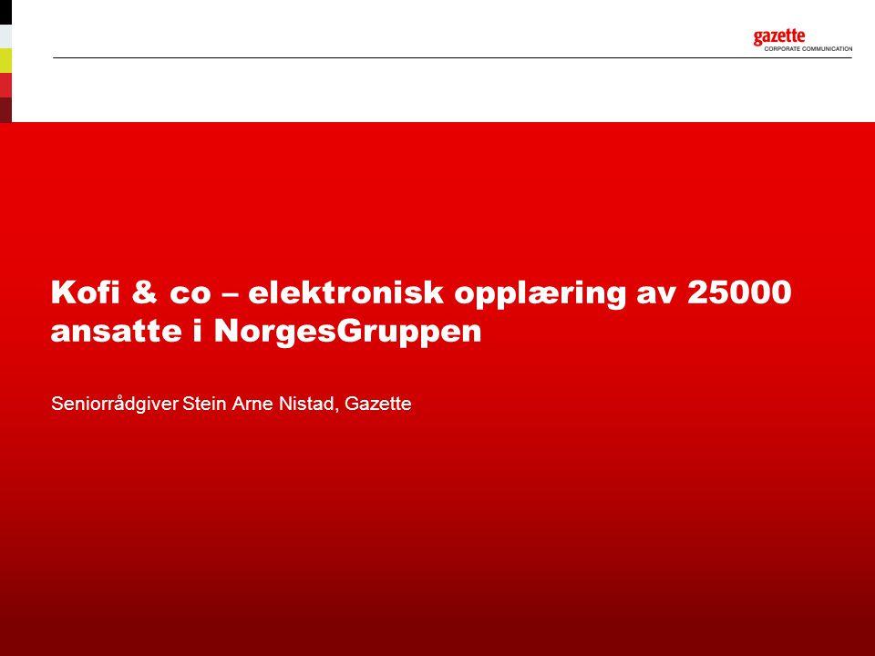 Kofi & co – elektronisk opplæring av 25000 ansatte i NorgesGruppen Seniorrådgiver Stein Arne Nistad, Gazette