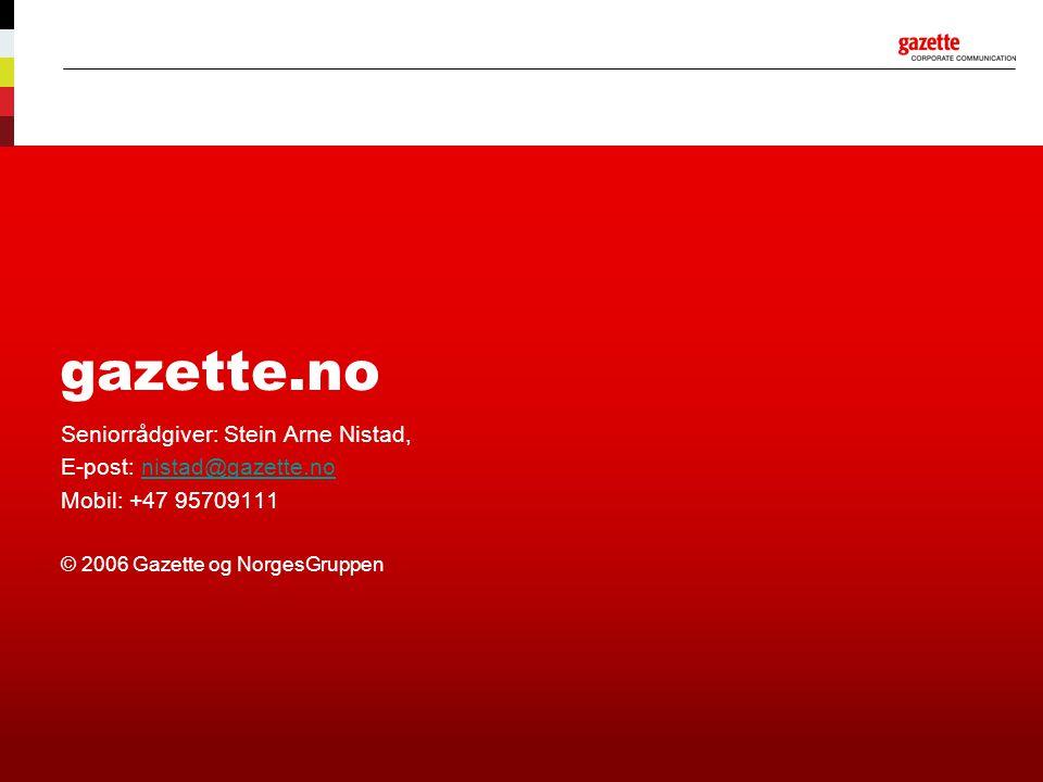 gazette.no Seniorrådgiver: Stein Arne Nistad, E-post: nistad@gazette.nonistad@gazette.no Mobil: +47 95709111 © 2006 Gazette og NorgesGruppen