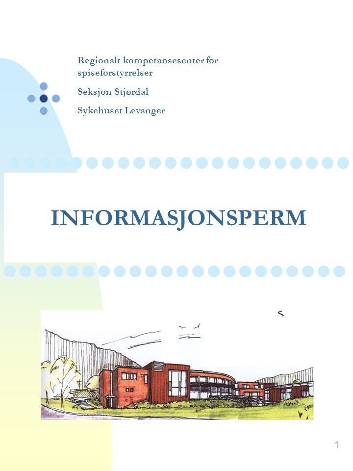 1 Regionalt kompetansesenter for spiseforstyrrelser Seksjon Stjørdal Sykehuset Levanger INFORMASJONSPERM