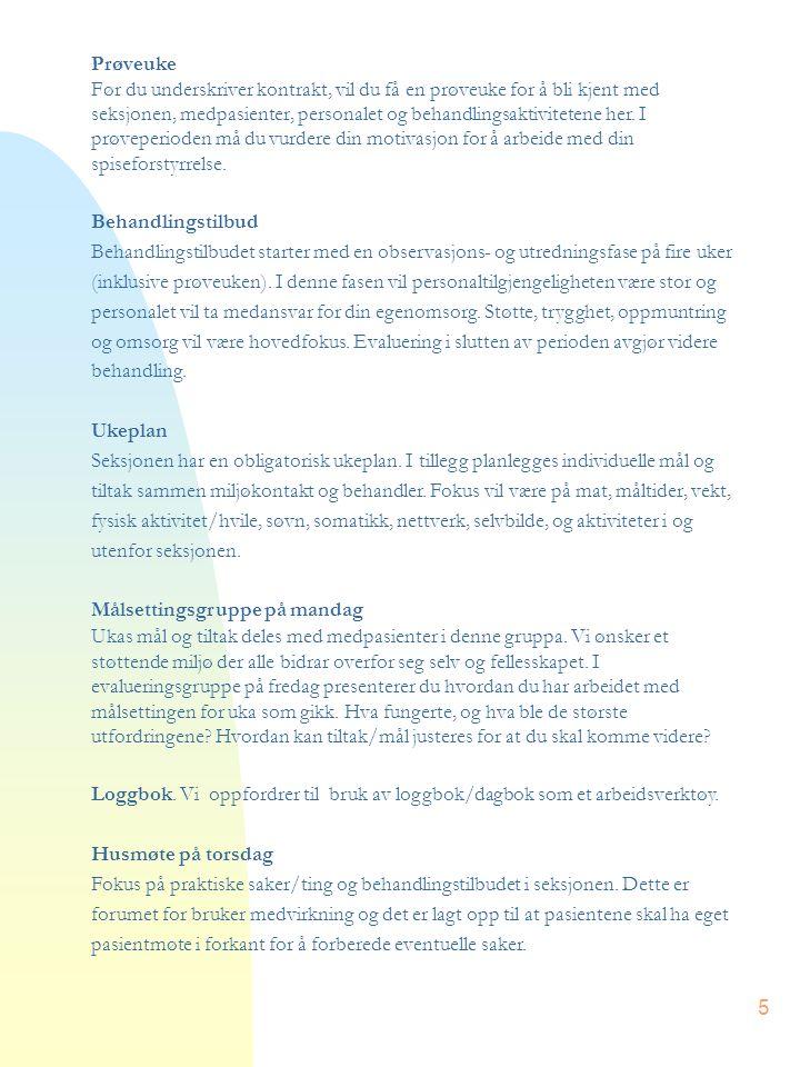 5 Prøveuke Før du underskriver kontrakt, vil du få en prøveuke for å bli kjent med seksjonen, medpasienter, personalet og behandlingsaktivitetene her.
