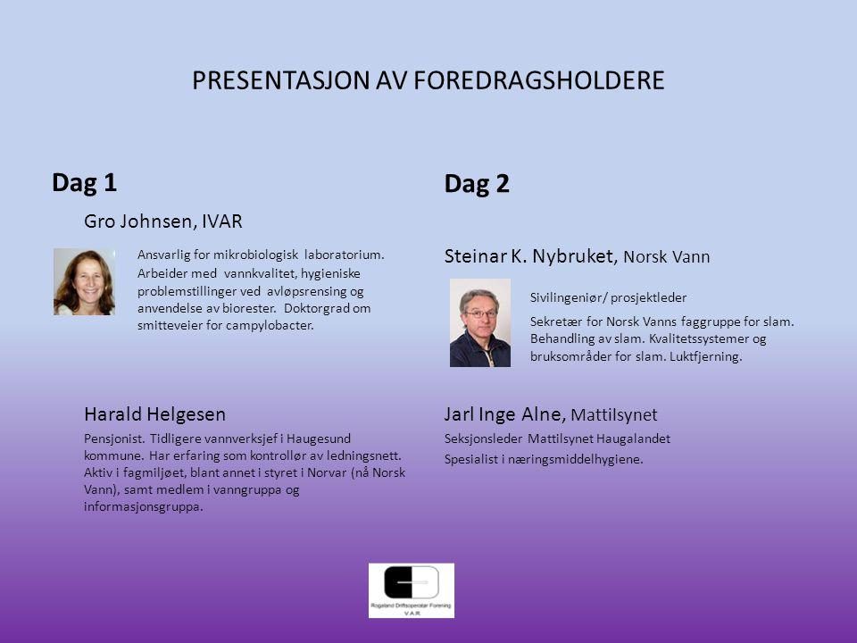 PRESENTASJON AV FOREDRAGSHOLDERE Dag 1 Gro Johnsen, IVAR Ansvarlig for mikrobiologisk laboratorium. Arbeider med vannkvalitet, hygieniske problemstill