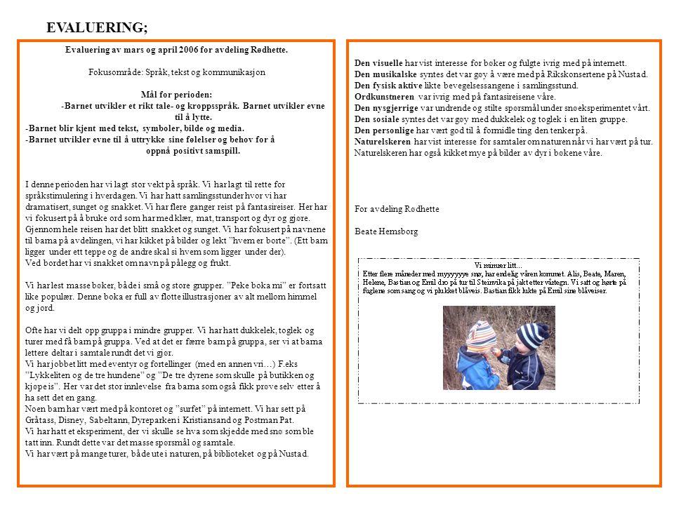 EVALUERING; Evaluering av mars og april 2006 for avdeling Rødhette. Fokusområde: Språk, tekst og kommunikasjon Mål for perioden: -Barnet utvikler et r