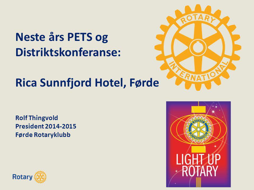 Neste års PETS og Distriktskonferanse: Rica Sunnfjord Hotel, Førde Rolf Thingvold President 2014-2015 Førde Rotaryklubb