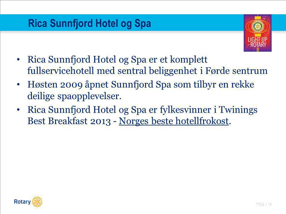 TITLE | 14 Rica Sunnfjord Hotel og Spa Rica Sunnfjord Hotel og Spa er et komplett fullservicehotell med sentral beliggenhet i Førde sentrum Høsten 2009 åpnet Sunnfjord Spa som tilbyr en rekke deilige spaopplevelser.