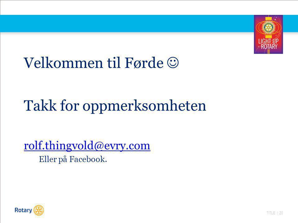 TITLE | 20 Velkommen til Førde Takk for oppmerksomheten rolf.thingvold@evry.com Eller på Facebook.