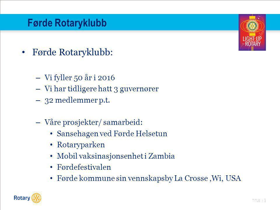 TITLE | 3 Førde Rotaryklubb Førde Rotaryklubb: – Vi fyller 50 år i 2016 – Vi har tidligere hatt 3 guvernører – 32 medlemmer p.t.
