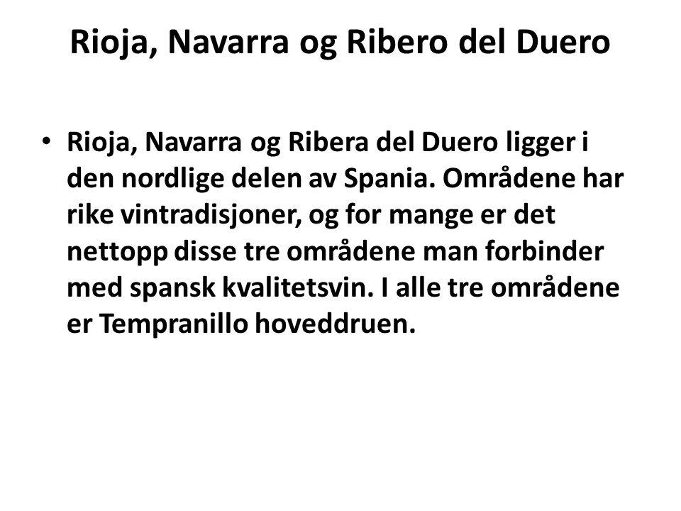 Rioja, Navarra og Ribero del Duero Rioja, Navarra og Ribera del Duero ligger i den nordlige delen av Spania. Områdene har rike vintradisjoner, og for