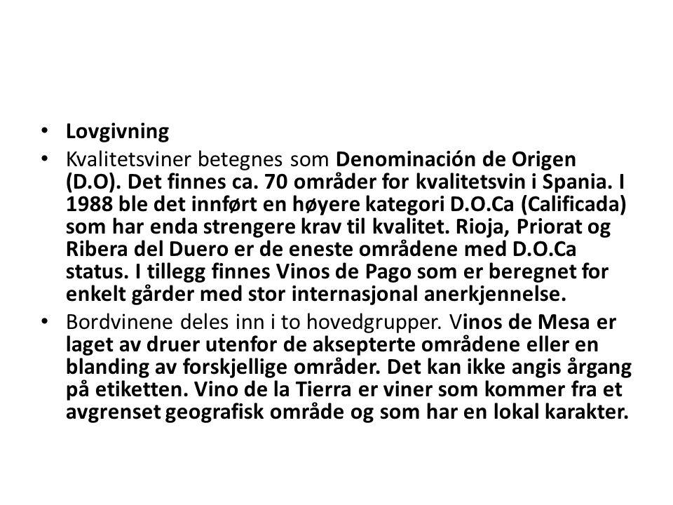 Lovgivning Kvalitetsviner betegnes som Denominación de Origen (D.O). Det finnes ca. 70 områder for kvalitetsvin i Spania. I 1988 ble det innført en hø