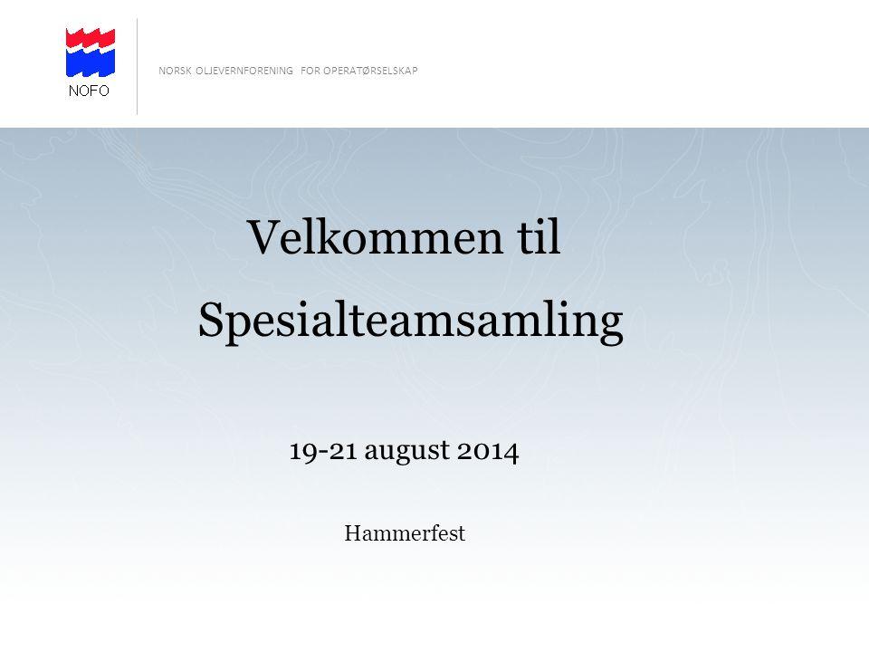 Velkommen til Spesialteamsamling 19-21 august 2014 Hammerfest NORSK OLJEVERNFORENING FOR OPERATØRSELSKAP