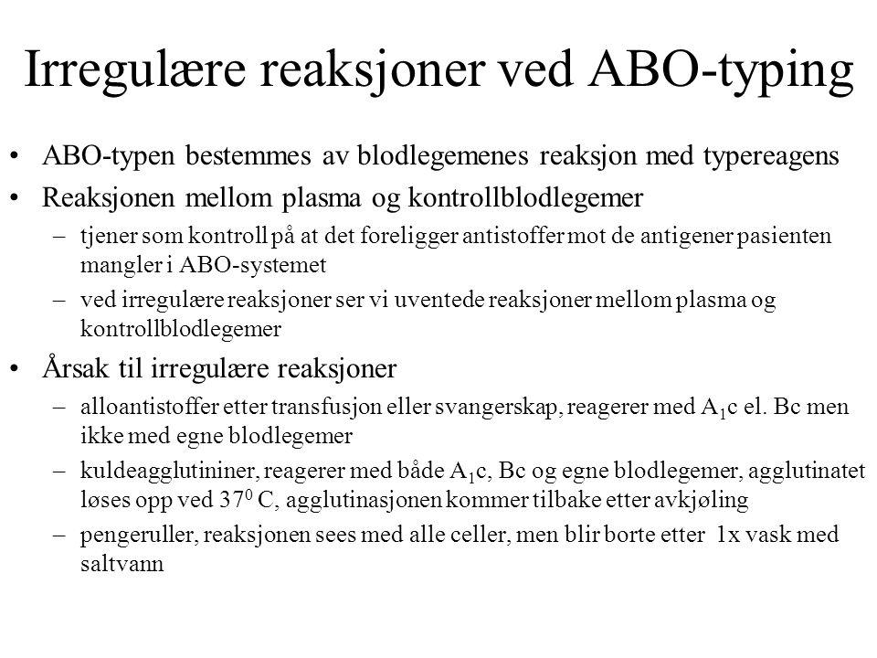 Irregulære reaksjoner ved ABO-typing ABO-typen bestemmes av blodlegemenes reaksjon med typereagens Reaksjonen mellom plasma og kontrollblodlegemer –tj