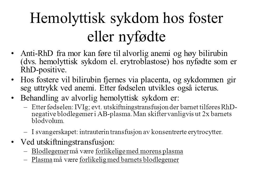 Hemolyttisk sykdom hos foster eller nyfødte Anti-RhD fra mor kan føre til alvorlig anemi og høy bilirubin (dvs. hemolyttisk sykdom el. erytroblastose)