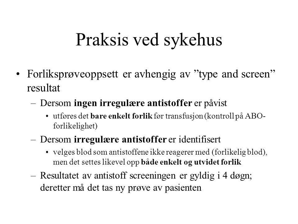 """Praksis ved sykehus Forliksprøveoppsett er avhengig av """"type and screen"""" resultat –Dersom ingen irregulære antistoffer er påvist utføres det bare enke"""