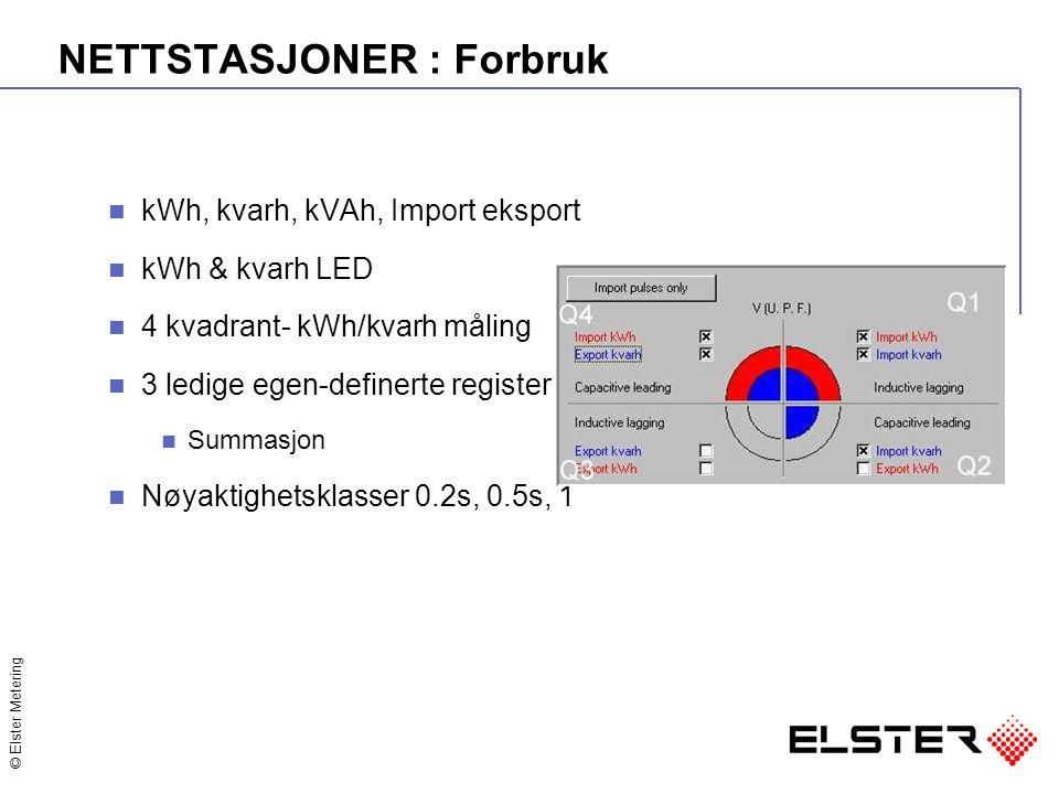 © Elster Metering NETTSTASJONER : Forbruk kWh, kvarh, kVAh, Import eksport kWh & kvarh LED 4 kvadrant- kWh/kvarh måling 3 ledige egen-definerte register Summasjon Nøyaktighetsklasser 0.2s, 0.5s, 1