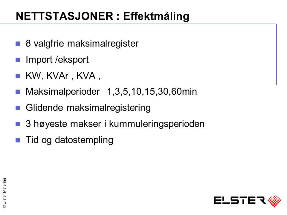 © Elster Metering NETTSTASJONER : Effektmåling 8 valgfrie maksimalregister Import /eksport KW, KVAr, KVA, Maksimalperioder 1,3,5,10,15,30,60min Glidende maksimalregistering 3 høyeste makser i kummuleringsperioden Tid og datostempling