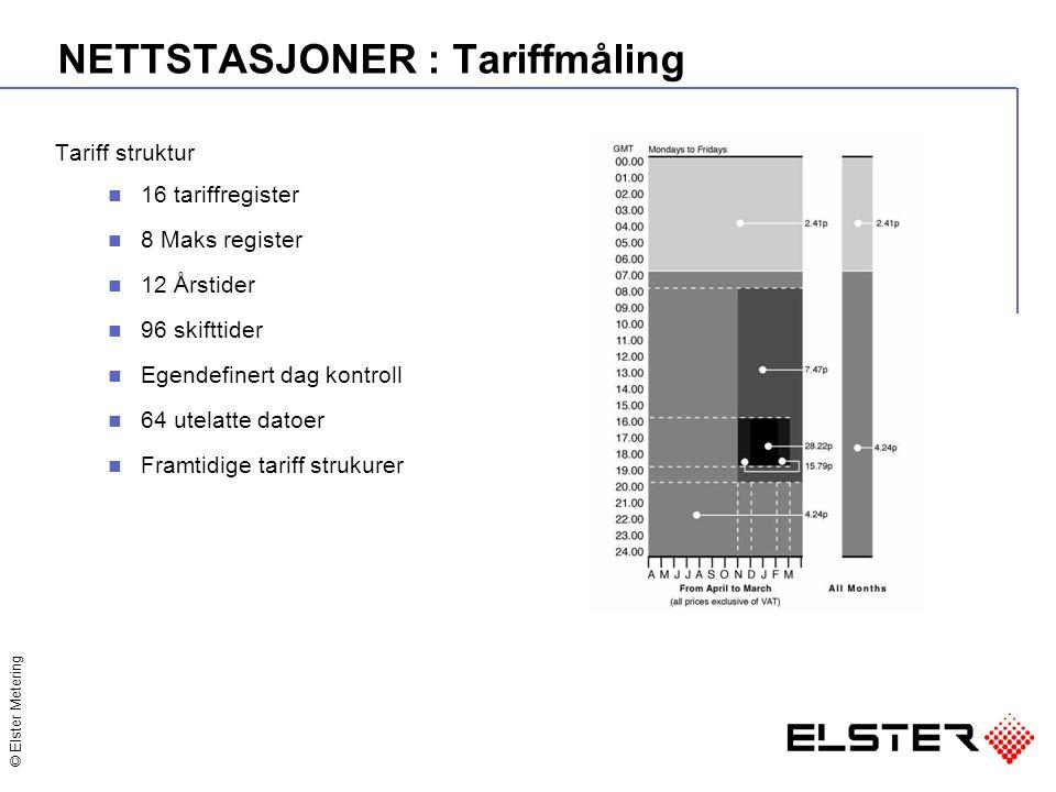 © Elster Metering NETTSTASJONER : Tariffmåling Tariff struktur 16 tariffregister 8 Maks register 12 Årstider 96 skifttider Egendefinert dag kontroll 64 utelatte datoer Framtidige tariff strukurer