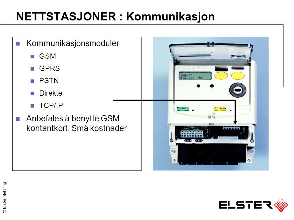 © Elster Metering NETTSTASJONER : Kommunikasjon Kommunikasjonsmoduler GSM GPRS PSTN Direkte TCP/IP Anbefales å benytte GSM kontantkort. Små kostnader