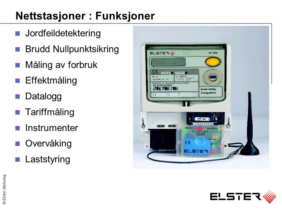 © Elster Metering Nettstasjoner : Funksjoner Jordfeildetektering Brudd Nullpunktsikring Måling av forbruk Effektmåling Datalogg Tariffmåling Instrumen