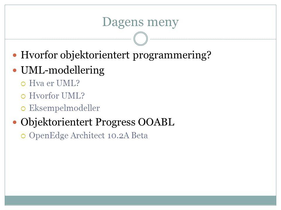 Dagens meny Hvorfor objektorientert programmering? UML-modellering  Hva er UML?  Hvorfor UML?  Eksempelmodeller Objektorientert Progress OOABL  Op