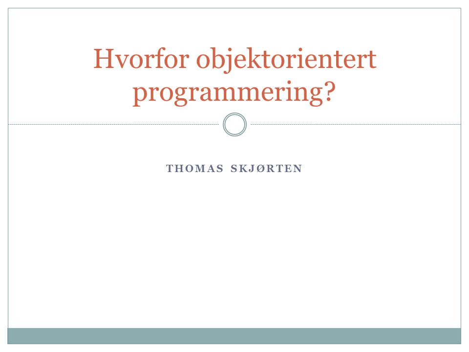 Hvorfor objektorientert programmering THOMAS SKJØRTEN