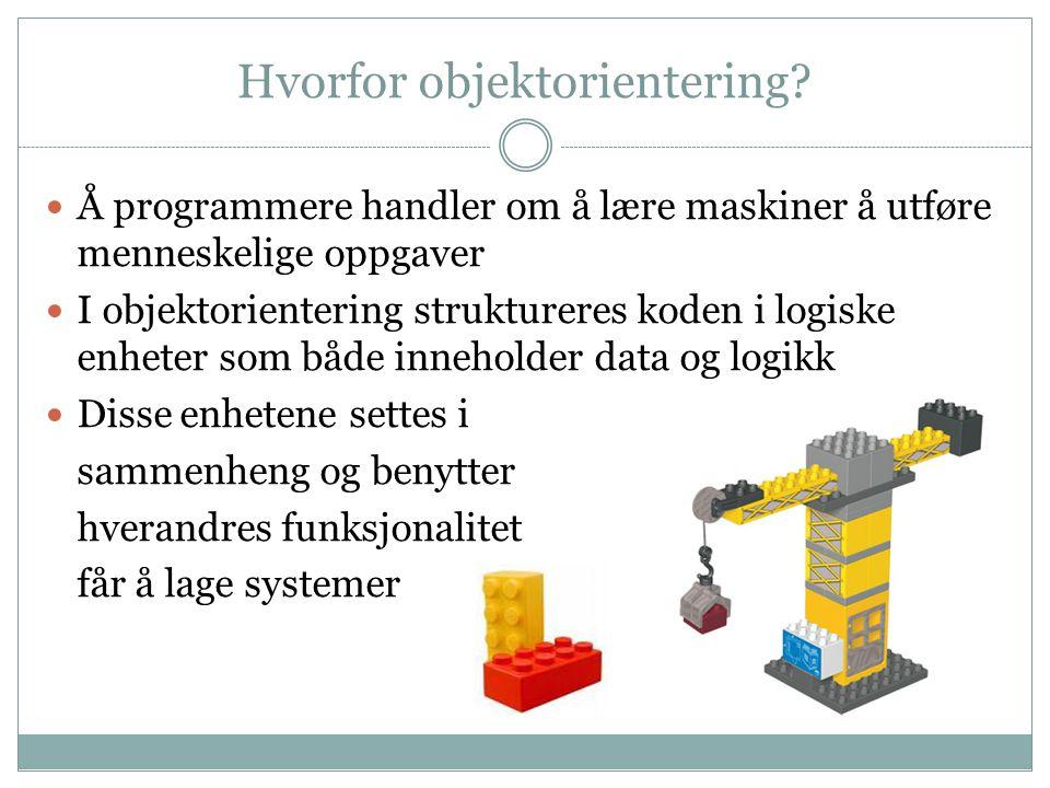 Hvorfor objektorientering? Å programmere handler om å lære maskiner å utføre menneskelige oppgaver I objektorientering struktureres koden i logiske en