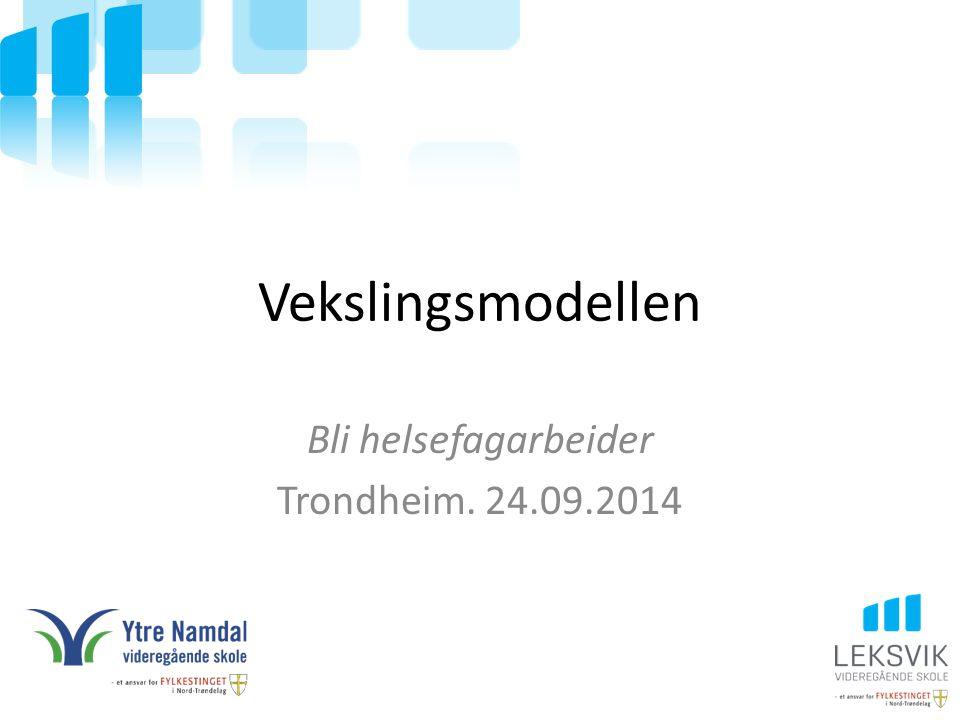 Vekslingsmodellen Bli helsefagarbeider Trondheim. 24.09.2014