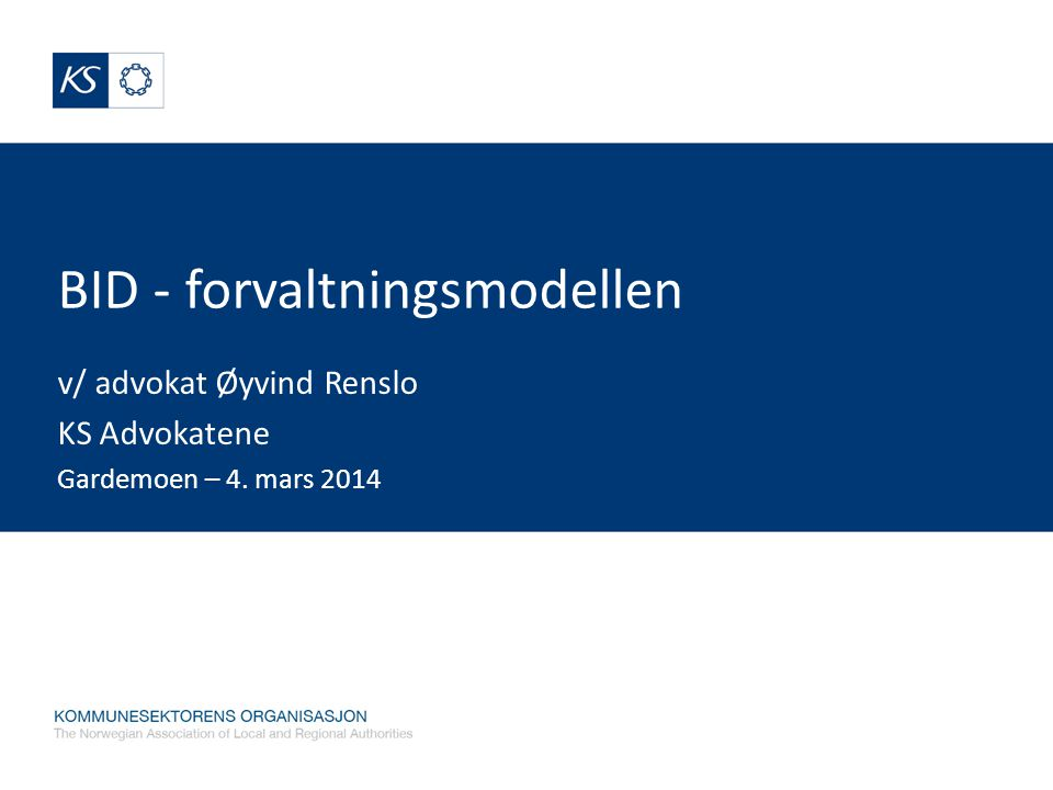 BID - forvaltningsmodellen v/ advokat Øyvind Renslo KS Advokatene Gardemoen – 4. mars 2014