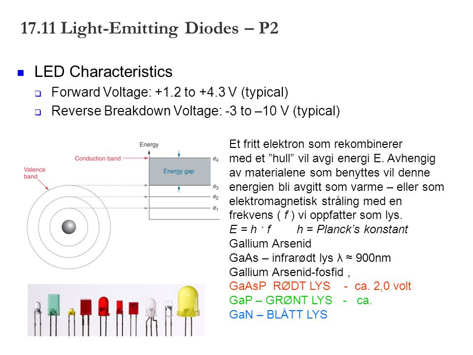 17.11 Light-Emitting Diodes – P2 LED Characteristics  Forward Voltage: +1.2 to +4.3 V (typical)  Reverse Breakdown Voltage: -3 to –10 V (typical) Et