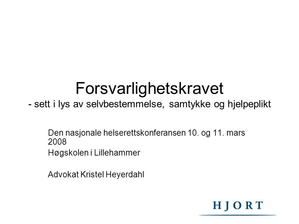 Forsvarlighetskravet - sett i lys av selvbestemmelse, samtykke og hjelpeplikt Den nasjonale helserettskonferansen 10. og 11. mars 2008 Høgskolen i Lil