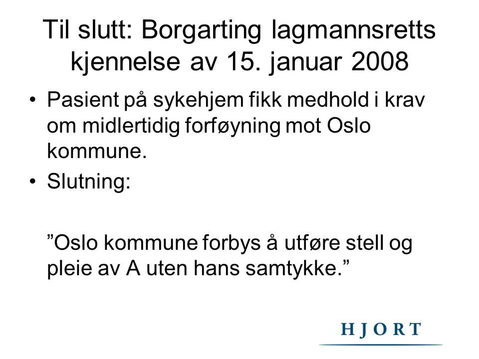Til slutt: Borgarting lagmannsretts kjennelse av 15. januar 2008 Pasient på sykehjem fikk medhold i krav om midlertidig forføyning mot Oslo kommune. S
