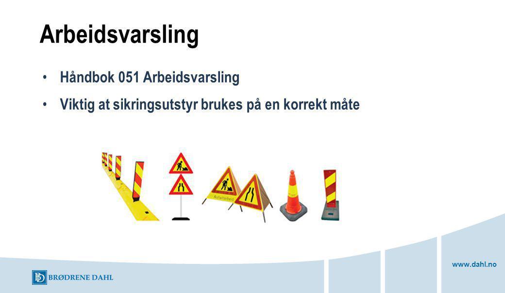 www.dahl.no Arbeidsvarsling Håndbok 051 Arbeidsvarsling Viktig at sikringsutstyr brukes på en korrekt måte