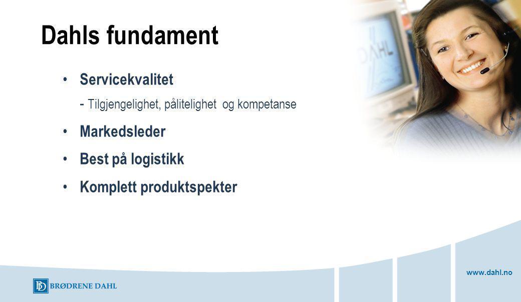 www.dahl.no Dahls fundament Servicekvalitet - Tilgjengelighet, pålitelighet og kompetanse Markedsleder Best på logistikk Komplett produktspekter