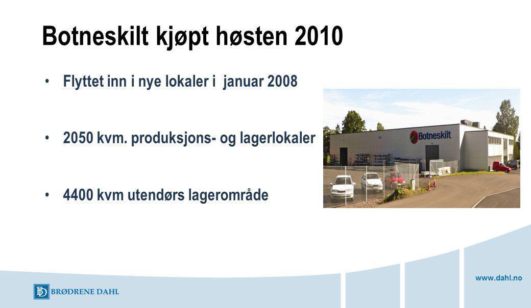 www.dahl.no Botneskilt kjøpt høsten 2010 Flyttet inn i nye lokaler i januar 2008 2050 kvm.