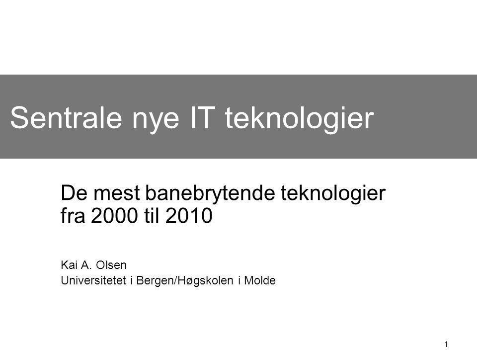1 Sentrale nye IT teknologier De mest banebrytende teknologier fra 2000 til 2010 Kai A. Olsen Universitetet i Bergen/Høgskolen i Molde