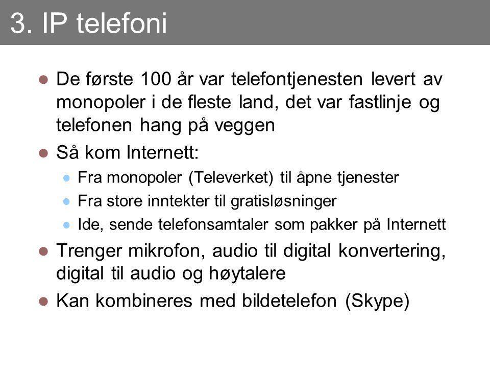 3. IP telefoni De første 100 år var telefontjenesten levert av monopoler i de fleste land, det var fastlinje og telefonen hang på veggen Så kom Intern