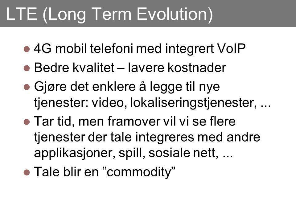 LTE (Long Term Evolution) 4G mobil telefoni med integrert VoIP Bedre kvalitet – lavere kostnader Gjøre det enklere å legge til nye tjenester: video, lokaliseringstjenester,...