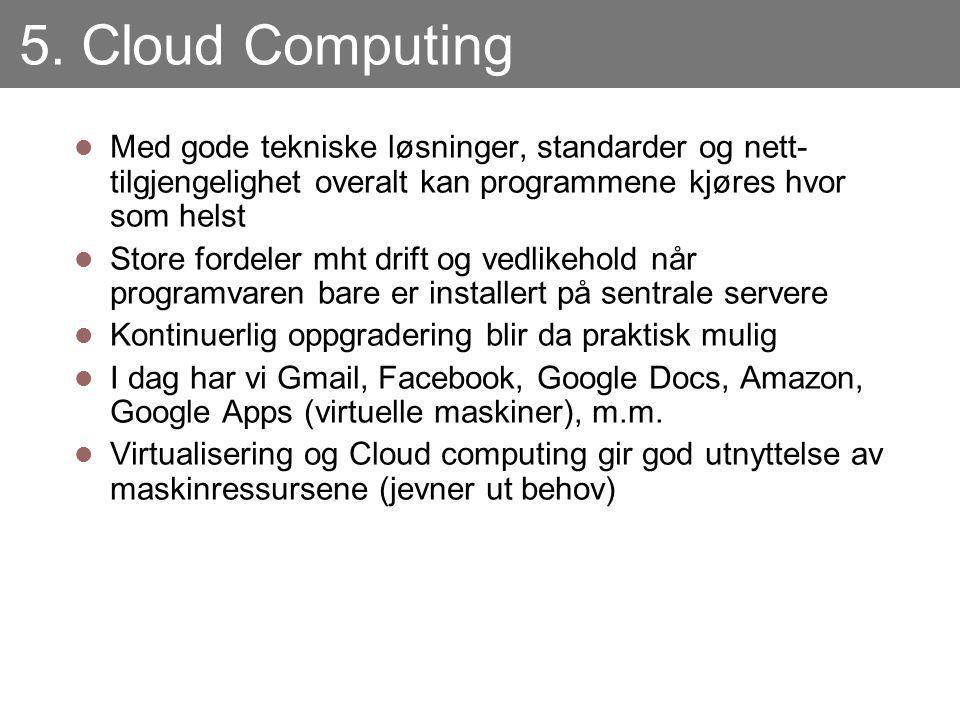 5. Cloud Computing Med gode tekniske løsninger, standarder og nett- tilgjengelighet overalt kan programmene kjøres hvor som helst Store fordeler mht d