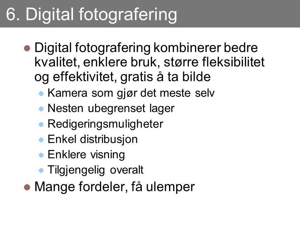 6. Digital fotografering Digital fotografering kombinerer bedre kvalitet, enklere bruk, større fleksibilitet og effektivitet, gratis å ta bilde Kamera