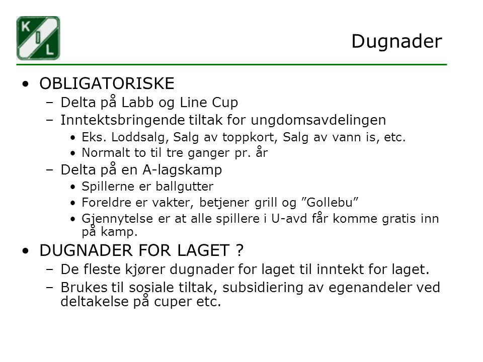 Dugnader OBLIGATORISKE –Delta på Labb og Line Cup –Inntektsbringende tiltak for ungdomsavdelingen Eks. Loddsalg, Salg av toppkort, Salg av vann is, et