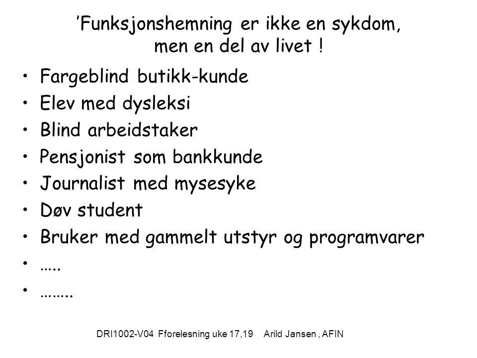 DRI1002-V04 Fforelesning uke 17,19 Arild Jansen, AFIN 'Funksjonshemning er ikke en sykdom, men en del av livet .