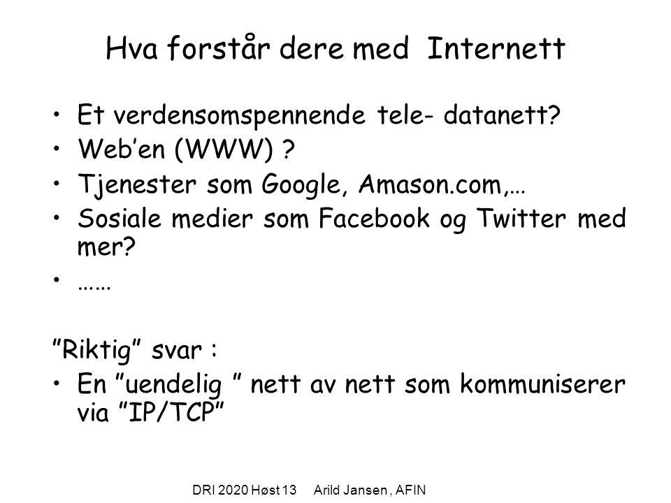 DRI 2020 Høst 13 Arild Jansen, AFIN Hva forstår dere med Internett Et verdensomspennende tele- datanett.