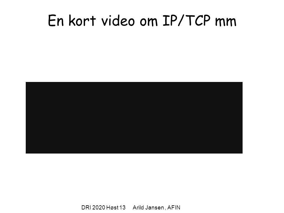 DRI 2020 Høst 13 Arild Jansen, AFIN Internet i et nøtteskall – svært forenklet.