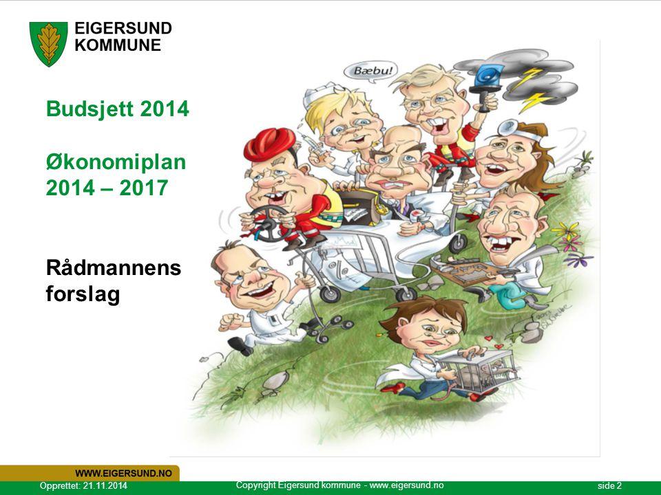 Copyright Eigersund kommune - www.eigersund.no Opprettet: 21.11.2014side 2 Budsjett 2014 Økonomiplan 2014 – 2017 Rådmannens forslag