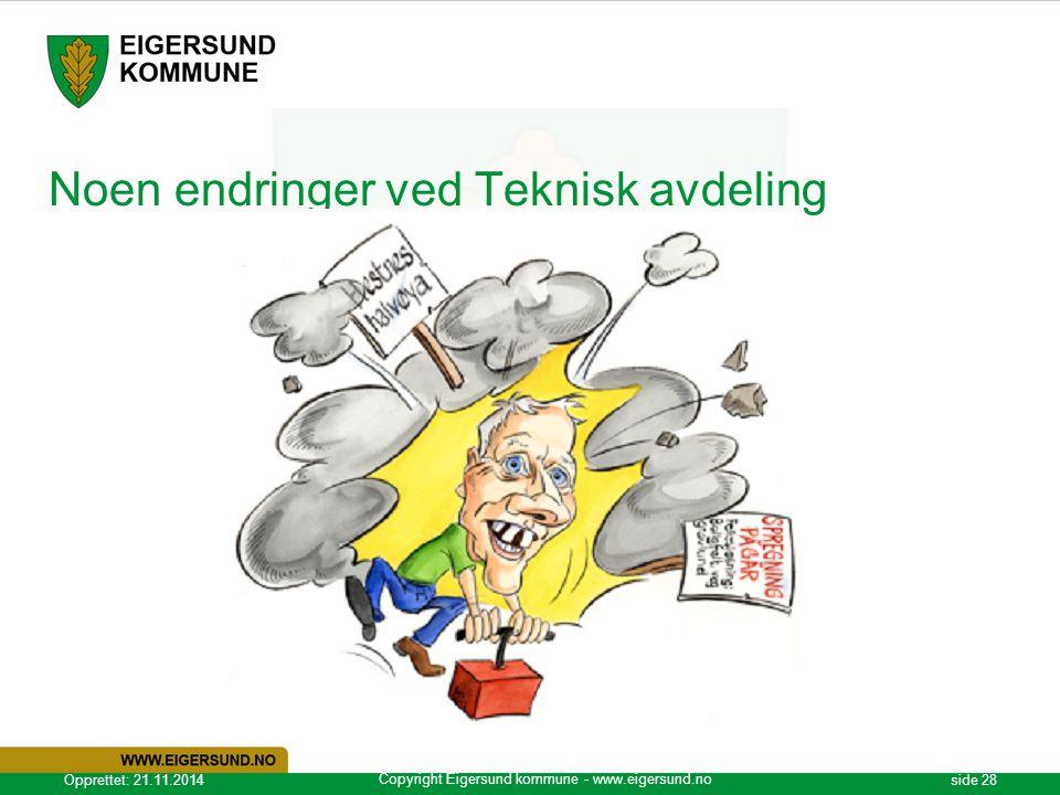 Copyright Eigersund kommune - www.eigersund.no Opprettet: 21.11.2014side 28 Noen endringer ved Teknisk avdeling