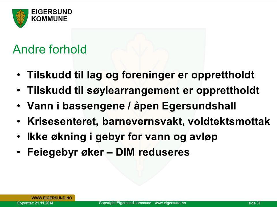 Copyright Eigersund kommune - www.eigersund.no Opprettet: 21.11.2014side 31 Andre forhold Tilskudd til lag og foreninger er opprettholdt Tilskudd til