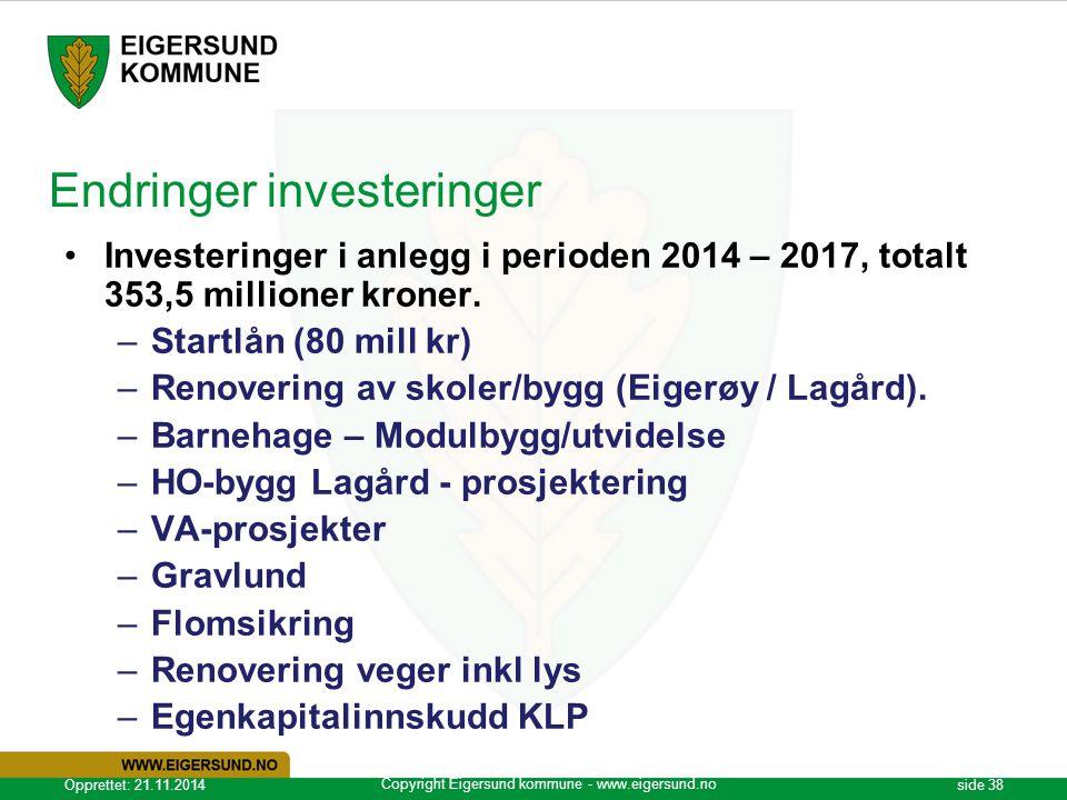 Copyright Eigersund kommune - www.eigersund.no Opprettet: 21.11.2014side 38 Endringer investeringer Investeringer i anlegg i perioden 2014 – 2017, tot