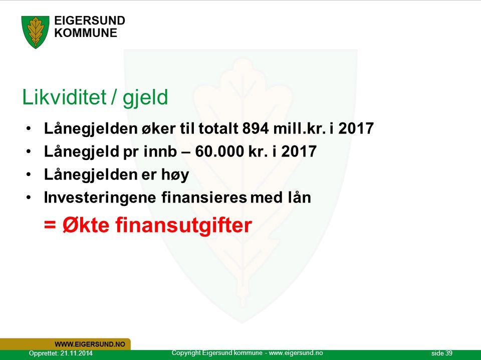 Copyright Eigersund kommune - www.eigersund.no Opprettet: 21.11.2014side 39 Likviditet / gjeld Lånegjelden øker til totalt 894 mill.kr. i 2017 Lånegje