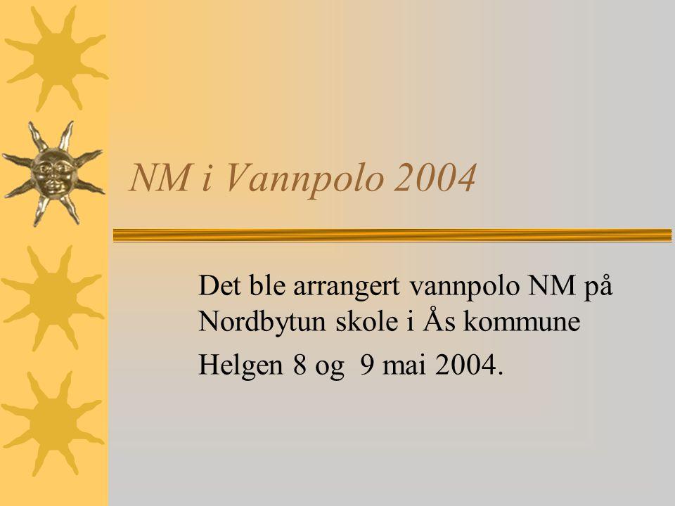 NM i Vannpolo 2004 Det ble arrangert vannpolo NM på Nordbytun skole i Ås kommune Helgen 8 og 9 mai 2004.