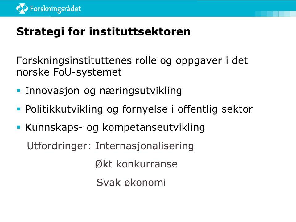 Strategi for instituttsektoren  Tre utredninger som kunnskapsgrunnlag for forskningsmeldingen 2013 (FM 2013)  FM 2013: Instituttsektoren fyller sin rolle og oppnår gode resultater.